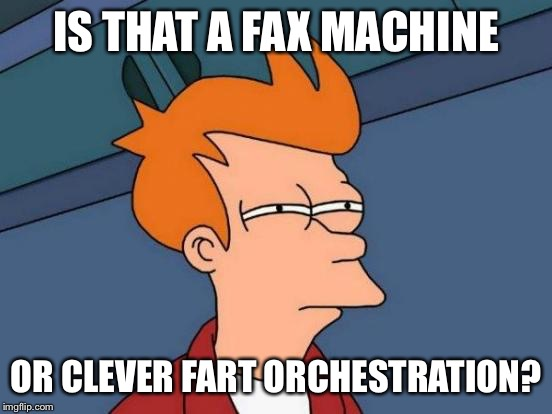 Futurama Fry Meme | IS THAT A FAX MACHINE OR CLEVER FART ORCHESTRATION? | image tagged in memes,futurama fry | made w/ Imgflip meme maker