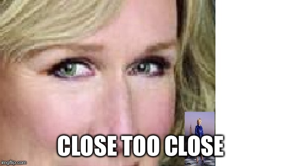 CLOSE TOO CLOSE | made w/ Imgflip meme maker