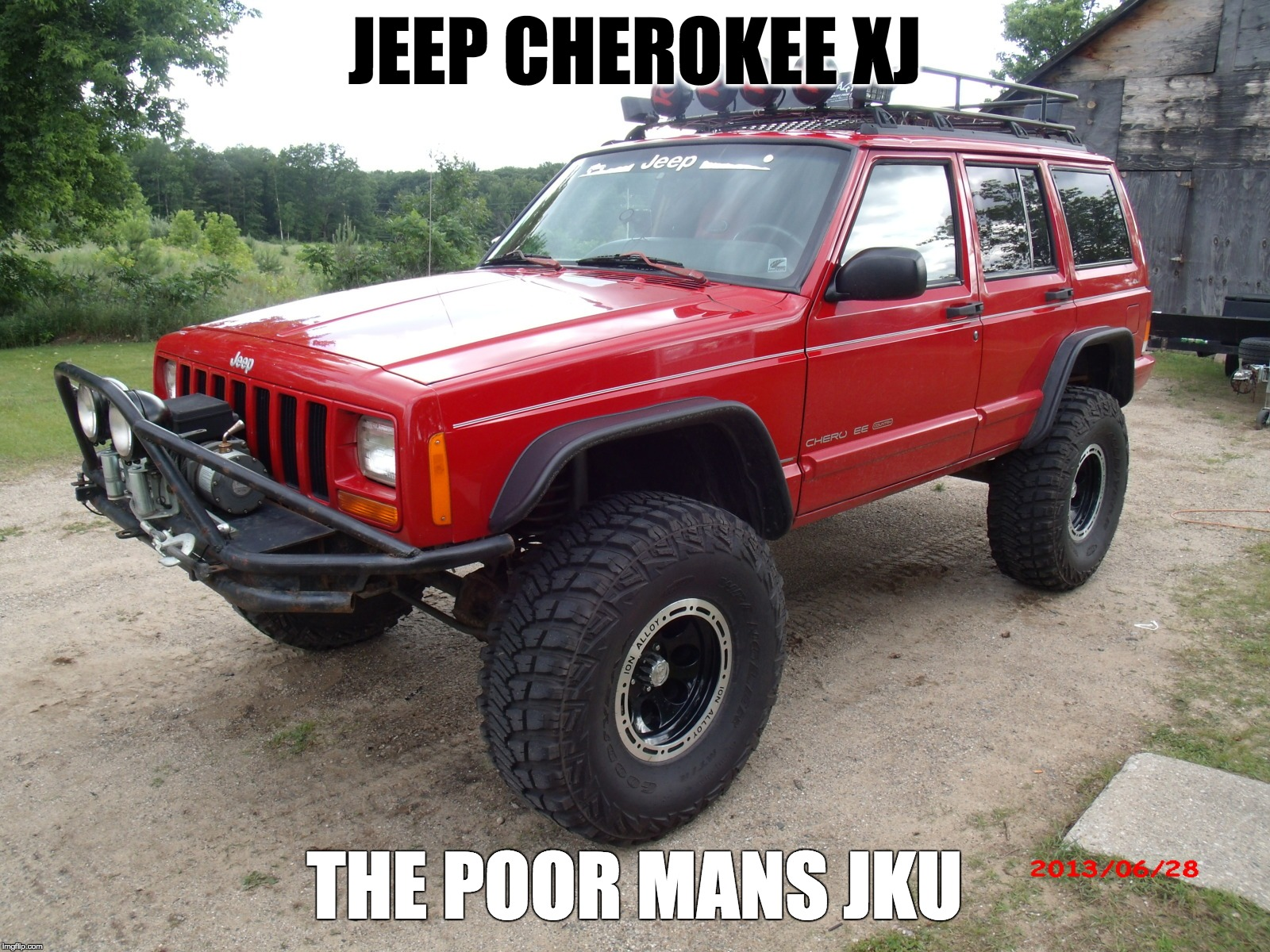 XJ: The Poor Mans JKU | JEEP CHEROKEE XJ THE POOR MANS JKU | image tagged in jk,jeep,tj,cherokee,jku | made w/ Imgflip meme maker