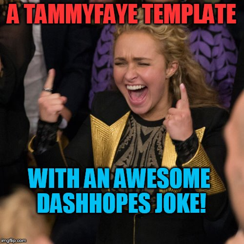 A TAMMYFAYE TEMPLATE WITH AN AWESOME DASHHOPES JOKE! | made w/ Imgflip meme maker