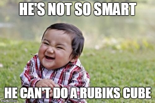 Evil Toddler Meme | HE'S NOT SO SMART HE CAN'T DO A RUBIKS CUBE | image tagged in memes,evil toddler | made w/ Imgflip meme maker