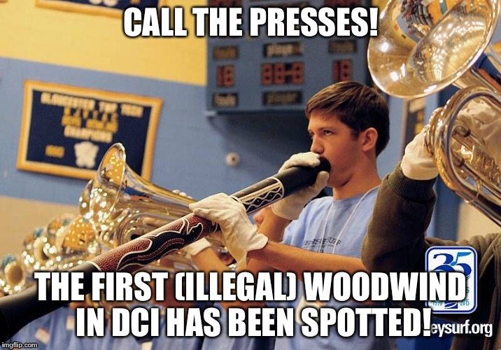 When Woodwinds and DCI clash | CALL THE PRESSES! THE FIRST (ILLEGAL) WOODWIND IN DCI HAS BEEN SPOTTED! | image tagged in woodwind,dci,drum corps international,jersey surf,drum corps | made w/ Imgflip meme maker