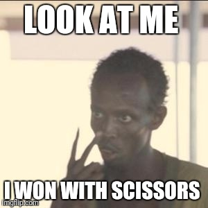 Look At Me | LOOK AT ME I WON WITH SCISSORS | image tagged in memes,look at me | made w/ Imgflip meme maker