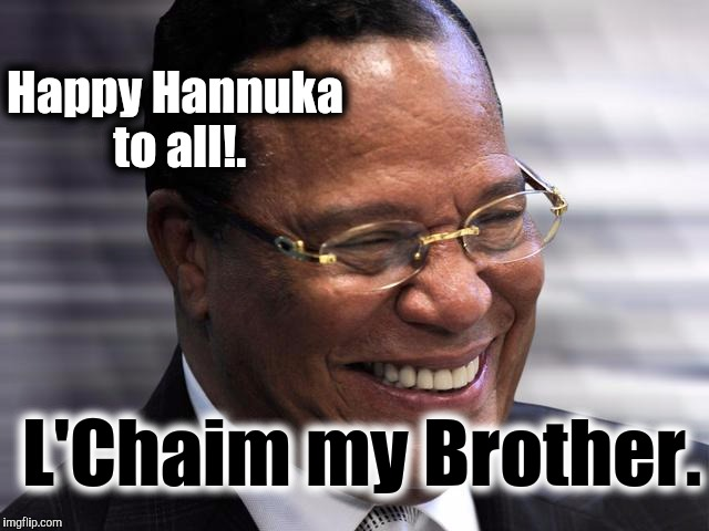 Happy Hannuka. | Happy Hannuka to all!. L'Chaim my Brother. | image tagged in louis f,grumpy cat happy,happy hanukkah,buddy christ happy birthday | made w/ Imgflip meme maker