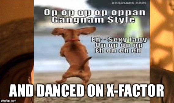 AND DANCED ON X-FACTOR | made w/ Imgflip meme maker