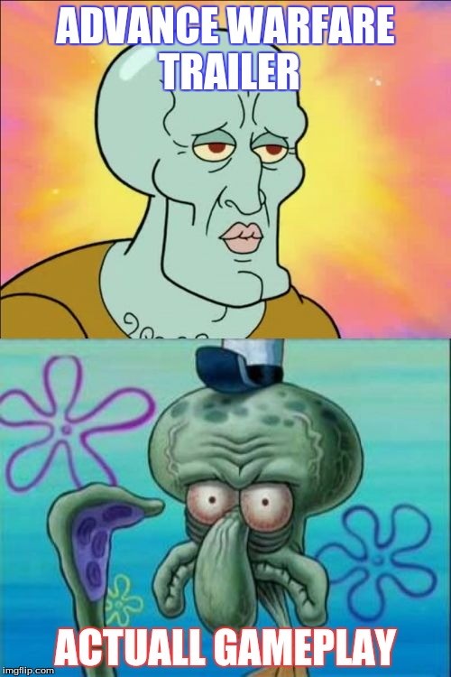 Squidward Meme | ADVANCE WARFARE TRAILER ACTUALL GAMEPLAY | image tagged in memes,squidward | made w/ Imgflip meme maker