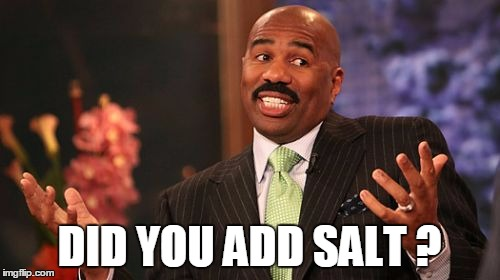 Steve Harvey Meme | DID YOU ADD SALT ? | image tagged in memes,steve harvey | made w/ Imgflip meme maker