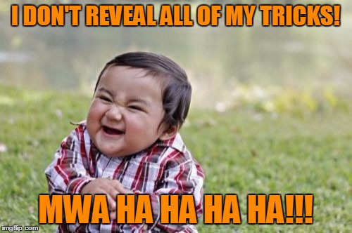 Evil Toddler Meme | I DON'T REVEAL ALL OF MY TRICKS! MWA HA HA HA HA!!! | image tagged in memes,evil toddler | made w/ Imgflip meme maker