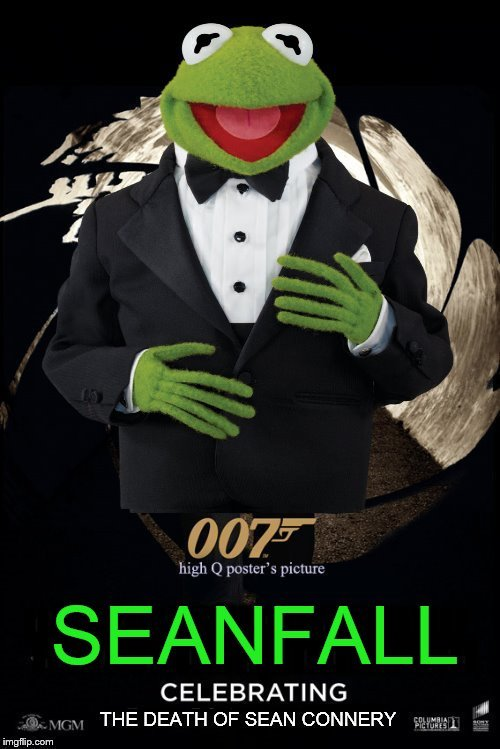 Coming To Theatres Soon! |  . . | image tagged in sean connery vs kermit,funny memes,sean connery,kermit,james bond,war | made w/ Imgflip meme maker