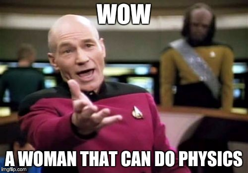 Picard Wtf Meme | WOW A WOMAN THAT CAN DO PHYSICS | image tagged in memes,picard wtf | made w/ Imgflip meme maker