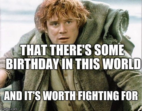 lord of the rings birthday meme Image tagged in lord of the rings   Imgflip lord of the rings birthday meme