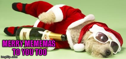 MERRY MEMEMAS TO YOU TOO | made w/ Imgflip meme maker