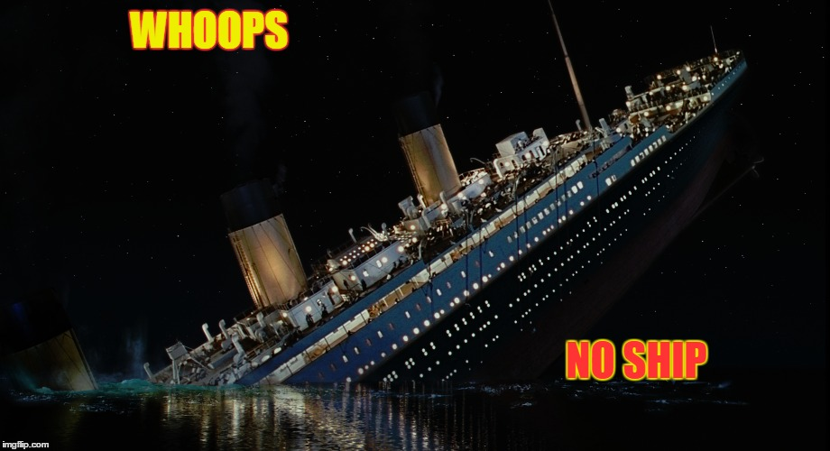 WHOOPS NO SHIP | made w/ Imgflip meme maker