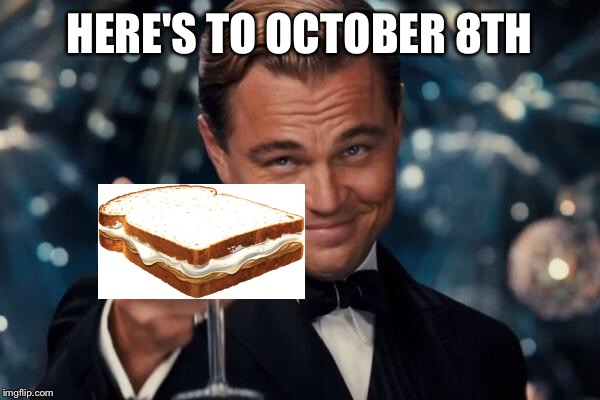 Leonardo Dicaprio Cheers Meme | HERE'S TO OCTOBER 8TH | image tagged in memes,leonardo dicaprio cheers | made w/ Imgflip meme maker