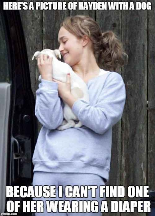 HERE'S A PICTURE OF HAYDEN WITH A DOG BECAUSE I CAN'T FIND ONE OF HER WEARING A DIAPER | made w/ Imgflip meme maker