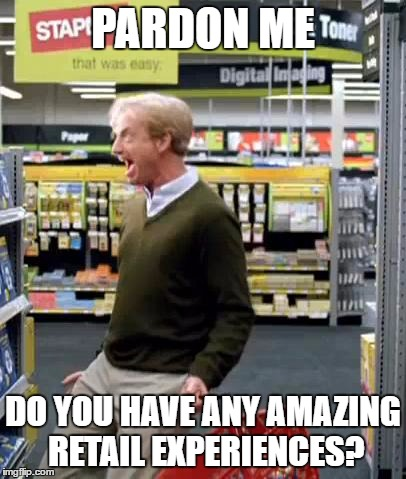 Shopping | PARDON ME DO YOU HAVE ANY AMAZING RETAIL EXPERIENCES? | image tagged in shopping | made w/ Imgflip meme maker