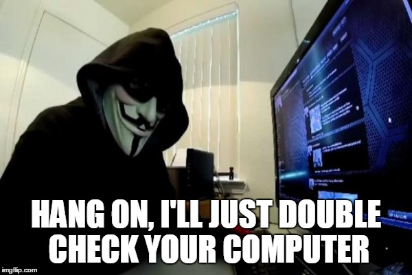 HANG ON, I'LL JUST DOUBLE CHECK YOUR COMPUTER | made w/ Imgflip meme maker