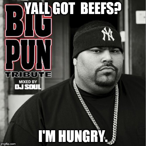 YALL GOT  BEEFS? I'M HUNGRY. | made w/ Imgflip meme maker