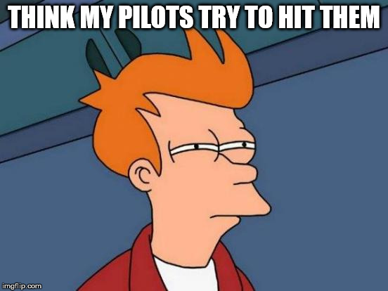 Futurama Fry Meme | THINK MY PILOTS TRY TO HIT THEM | image tagged in memes,futurama fry | made w/ Imgflip meme maker