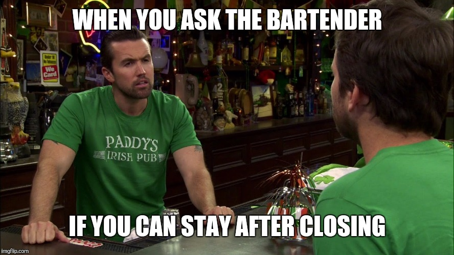 WHEN YOU ASK THE BARTENDER IF YOU CAN STAY AFTER CLOSING | image tagged in mac is not impressed | made w/ Imgflip meme maker