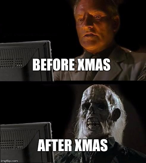 I'll Just Wait Here Meme |  BEFORE XMAS; AFTER XMAS | image tagged in memes,ill just wait here | made w/ Imgflip meme maker