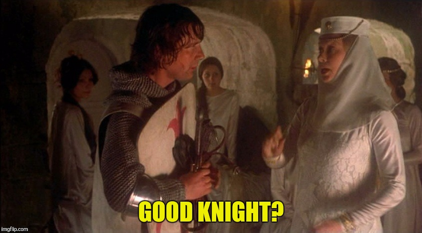 GOOD KNIGHT? | made w/ Imgflip meme maker