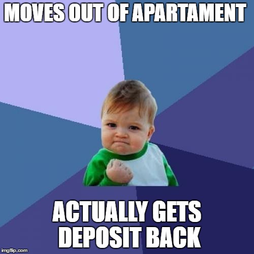 Has this ever happened to anyone? | MOVES OUT OF APARTAMENT ACTUALLY GETS DEPOSIT BACK | image tagged in memes,success kid,appartament,rent | made w/ Imgflip meme maker