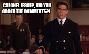 COLONEL JESSEP, DID YOU ORDER THE COMMENTS?! | made w/ Imgflip meme maker