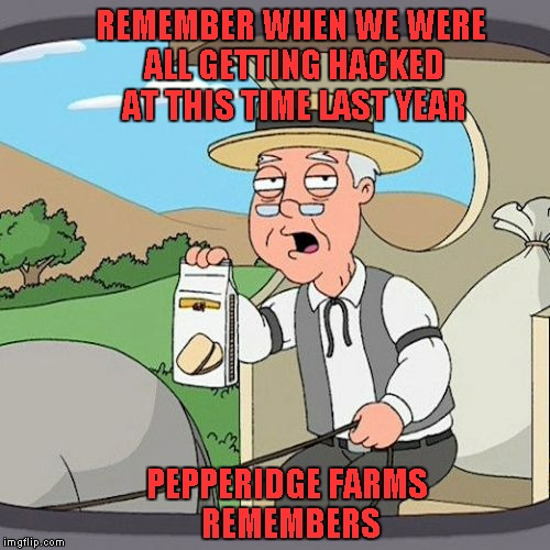 Yaaaay, despite many threats... it looks like we might make it through 2016 without getting hacked!!! | REMEMBER WHEN WE WERE ALL GETTING HACKED AT THIS TIME LAST YEAR PEPPERIDGE FARMS REMEMBERS | image tagged in pepperidge farms,memes,2015 hack,hackers,funny,mods kicked ass | made w/ Imgflip meme maker