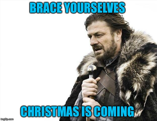 Brace Yourselves X is Coming Meme | BRACE YOURSELVES CHRISTMAS IS COMING | image tagged in memes,brace yourselves x is coming | made w/ Imgflip meme maker