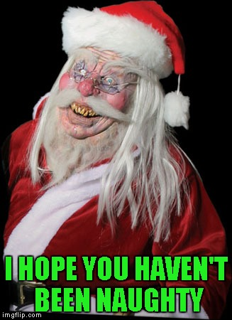 I HOPE YOU HAVEN'T BEEN NAUGHTY | made w/ Imgflip meme maker