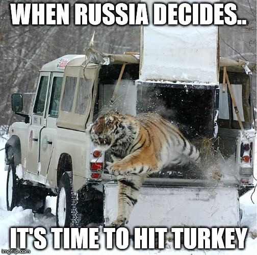 WHEN RUSSIA DECIDES.. IT'S TIME TO HIT TURKEY | image tagged in russia,turkey,wwiii,pissed off,vladimir putin | made w/ Imgflip meme maker