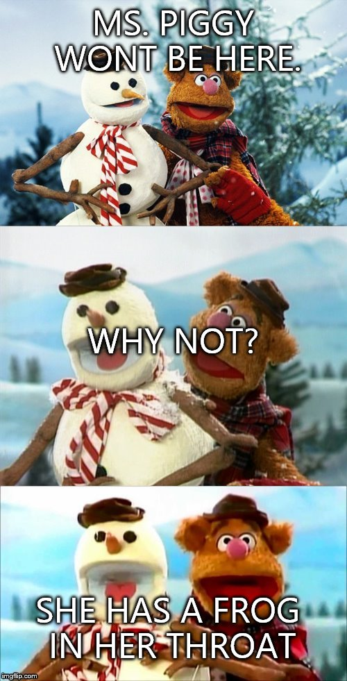 Christmas Puns With Fozzie Bear  | MS. PIGGY WONT BE HERE. SHE HAS A FROG IN HER THROAT WHY NOT? | image tagged in christmas puns with fozzie bear | made w/ Imgflip meme maker