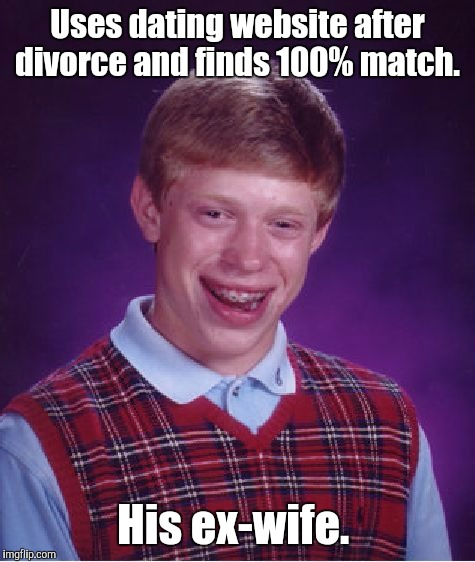 Bad Luck Brian Meme | Uses dating website after divorce and finds 100% match. His ex-wife. | image tagged in memes,bad luck brian | made w/ Imgflip meme maker
