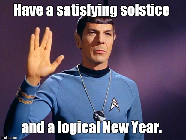 spock live long and prosper | Have a satisfying solstice and a logical New Year. | image tagged in spock live long and prosper | made w/ Imgflip meme maker