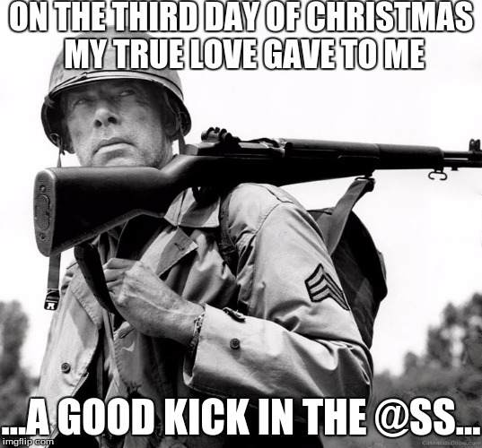 ON THE THIRD DAY OF CHRISTMAS MY TRUE LOVE GAVE TO ME ...A GOOD KICK IN THE @SS... | made w/ Imgflip meme maker