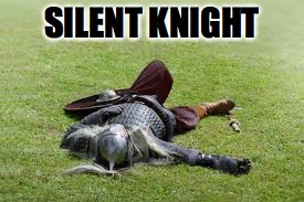 SILENT KNIGHT | made w/ Imgflip meme maker