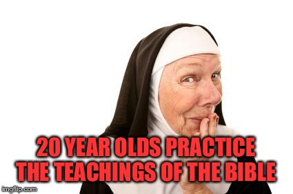 20 YEAR OLDS PRACTICE THE TEACHINGS OF THE BIBLE | made w/ Imgflip meme maker