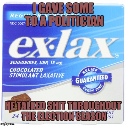 I GAVE SOME TO A POLITICIAN HE TALKED SHIT THROUGHOUT THE ELECTION SEASON | made w/ Imgflip meme maker