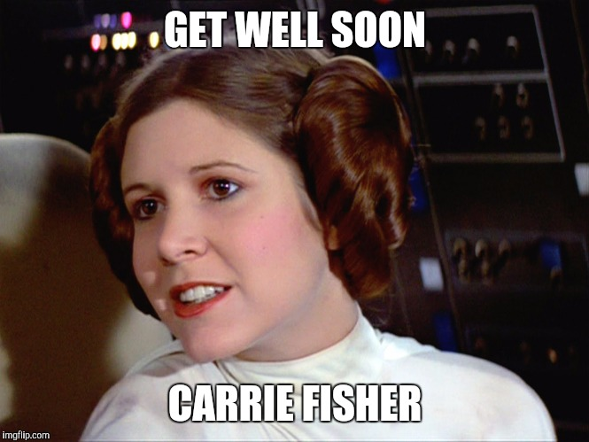 Get well soon Carrie Fisher | GET WELL SOON CARRIE FISHER | image tagged in princess leia,memes,get well soon,star wars | made w/ Imgflip meme maker
