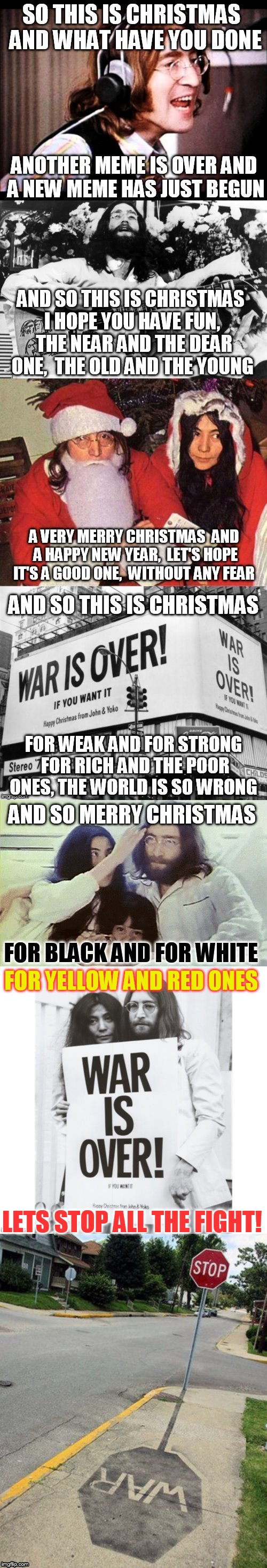 Merry Christmas, Happy Hanukkah, and Happy Holidays to all my IMG Family!  | AND SO MERRY CHRISTMAS FOR BLACK AND FOR WHITE FOR YELLOW AND RED ONES LETS STOP ALL THE FIGHT! | image tagged in john lennon,war is over,christmas memes,merry christmas,happy holidays,songs | made w/ Imgflip meme maker