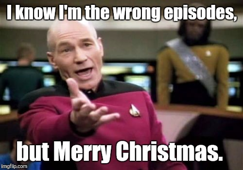 Picard Wtf Meme | I know I'm the wrong episodes, but Merry Christmas. | image tagged in memes,picard wtf | made w/ Imgflip meme maker
