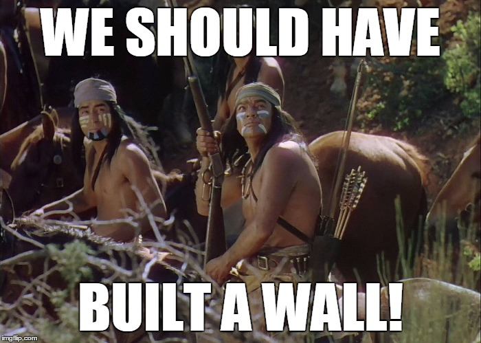 Hindsight is 20/20! |  WE SHOULD HAVE; BUILT A WALL! | image tagged in indians,build a wall,immigration | made w/ Imgflip meme maker