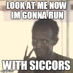 Look At Me | LOOK AT ME NOW IM GONNA RUN WITH SICCORS | image tagged in memes,look at me | made w/ Imgflip meme maker