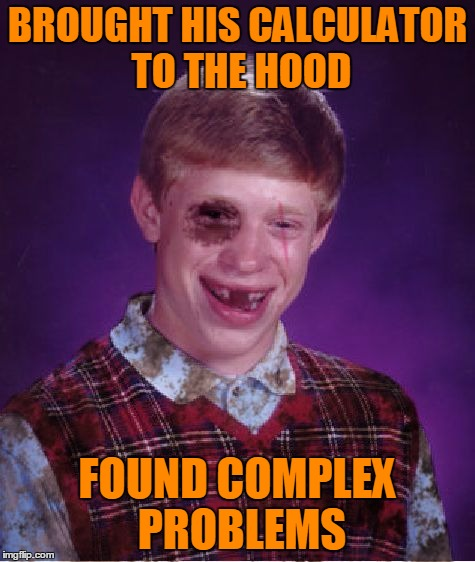 BROUGHT HIS CALCULATOR TO THE HOOD FOUND COMPLEX PROBLEMS | made w/ Imgflip meme maker