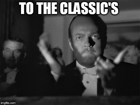 clapping | TO THE CLASSIC'S | image tagged in clapping | made w/ Imgflip meme maker
