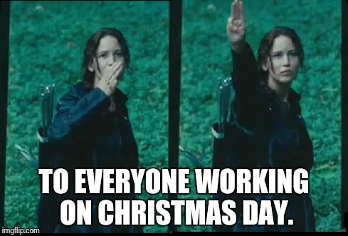 Working christmas day | TO EVERYONE WORKING ON CHRISTMAS DAY. | image tagged in jennifer lawrence,jlaw,hunger games,salute | made w/ Imgflip meme maker