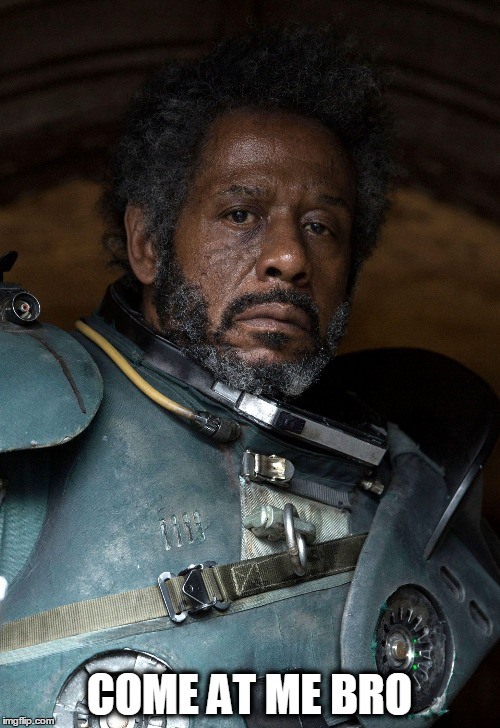 When you look into the fear, and it stares back, frightened. |  COME AT ME BRO | image tagged in g-saw,rogue one,saw gerrera,star wars,memes | made w/ Imgflip meme maker