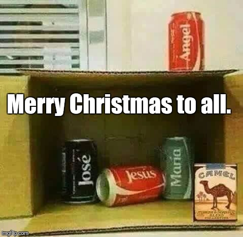 TfNFy3.jpg | Merry Christmas to all. | image tagged in tfnfy3jpg | made w/ Imgflip meme maker