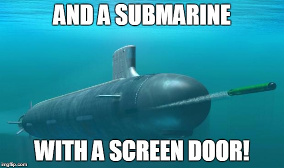 AND A SUBMARINE WITH A SCREEN DOOR! | made w/ Imgflip meme maker